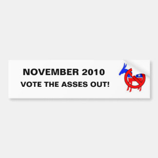 Vote the Asses Out in November 2010 Bumper Sticker