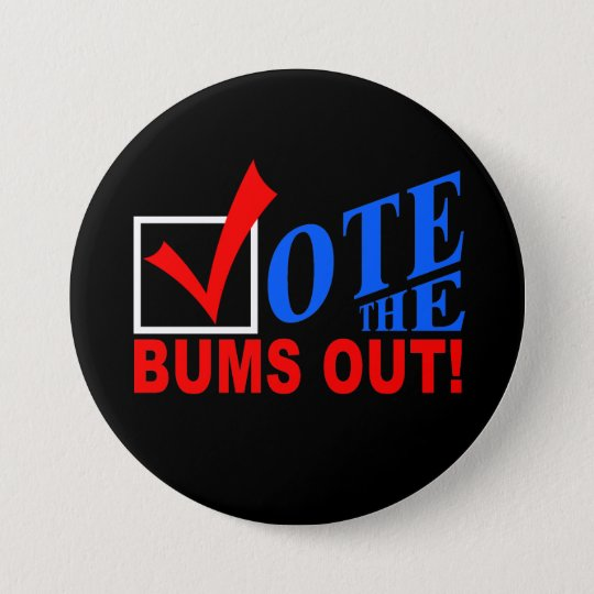 Vote the Bums Out! button