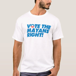 Vote the Mayans Right! T-Shirt