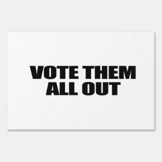 Vote them all out lawn signs