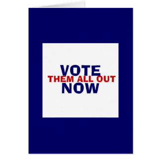 Vote Them All Out Now Card