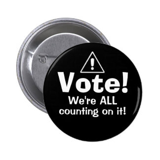 Vote! We're ALL Counting On It! Pinback Buttons