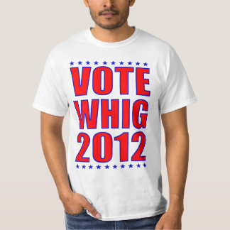 Vote Whig 2012 T-Shirt