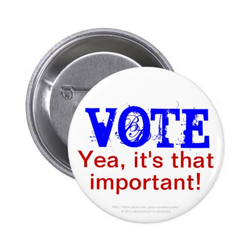 VOTE Yea, it's That Important! 2 Inch Round Button