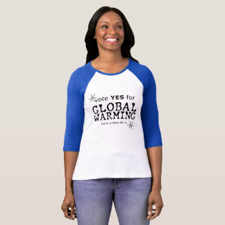 Vote YES for Global Warming! T-Shirt