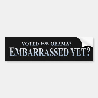 Voted for Obama? Embarrassed Yet? Bumper Sticker