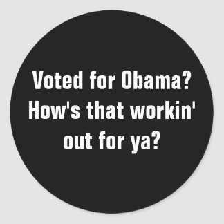 Voted for Obama How s that workin out for ya Round Sticker