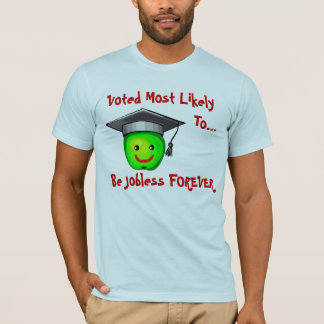 Voted Most Likely, To..., Be Jobless... T-Shirt