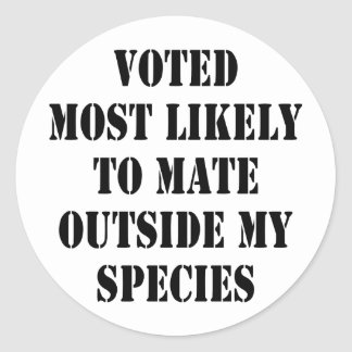 Voted Most Likely To Mate Outside My Species Classic Round Sticker