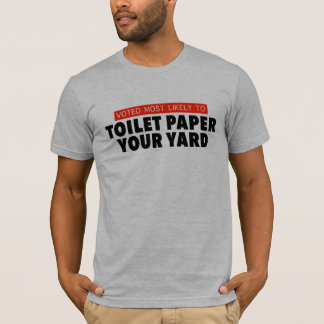 VOTED MOST LIKELY TO TOILET PAPER YOUR YARD T-Shirt