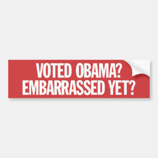 Voted Obama? Embarrassed yet? Bumper Stickers