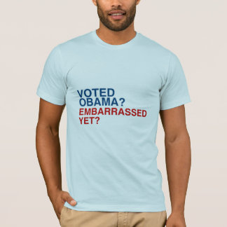 VOTED OBAMA? EMBARRASSED YET? T-Shirt