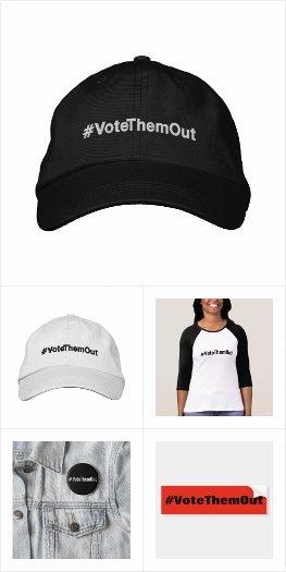 #VoteThemOut pins, stickers, shirts, hats