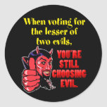 Voting for the Lesser of Two Evils Classic Round Sticker
