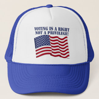 VOTING IS A RIGHT NOT A PRIVILEGE! TRUCKER HAT