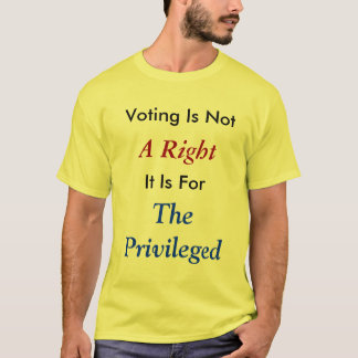 Voting Is Not A Right t-shirt