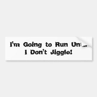 ¡Voy a correr hasta que no jiggle! Etiqueta De Parachoque