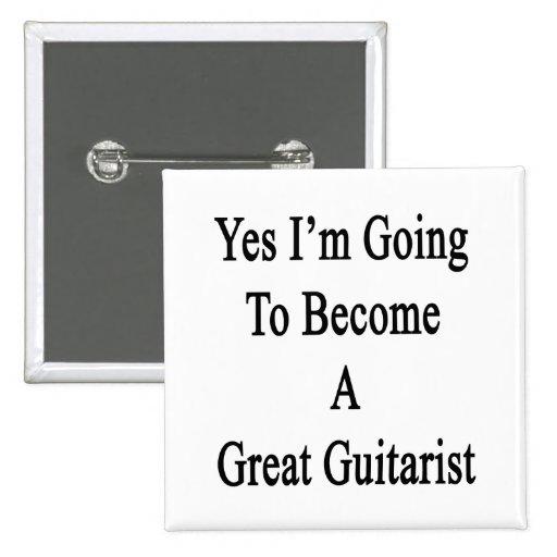 Voy sí a hacer un gran guitarrista pin cuadrada 5 cm