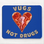 Vugs not Drugs Mouse Pads