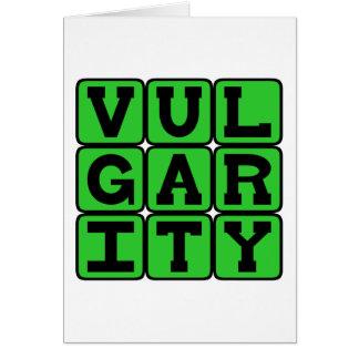 Vulgaridad, careciendo buen gusto tarjetón