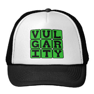 Vulgarity, Lacking Good Taste Trucker Hat