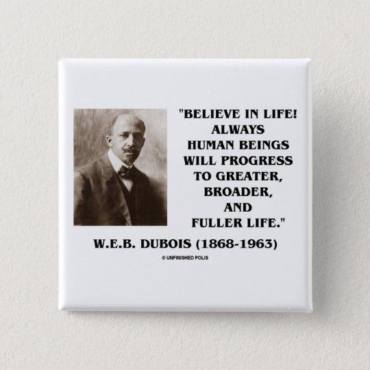 W.E.B. Du Bois Believe In Life Always Progress Pinback Button