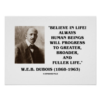 W.E.B. Du Bois Believe In Life Always Progress Poster