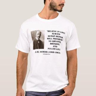 W.E.B. Dubois Believe In Life Progress Fuller Life T-Shirt