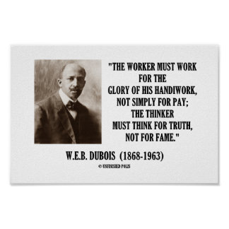 W.E.B. Dubois Worker Must Work Thinker Truth Quote Poster