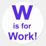 W está para el trabajo pegatinas redondas