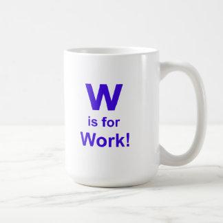 W está para el trabajo taza básica blanca