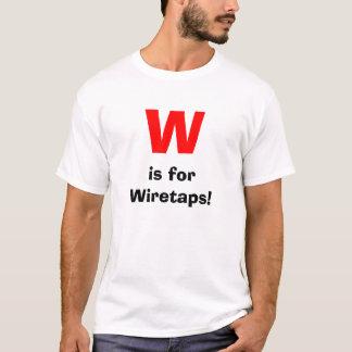 W, is for Wiretaps! T-Shirt