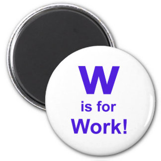 W is for Work 2 Inch Round Magnet