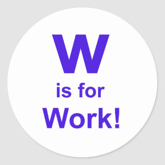 W is for Work Classic Round Sticker