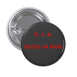W. O. M. WAVES ON MARS PINBACK BUTTON
