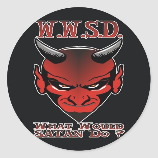 W.W.S.D. What would Satan Do? Classic Round Sticker
