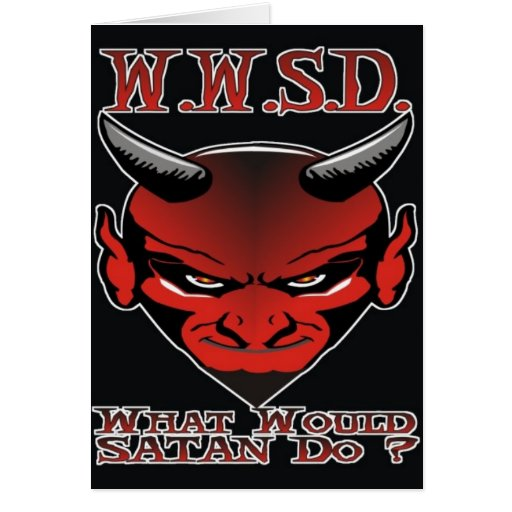 W.W.S.D. What would Satan Do? Greeting Cards