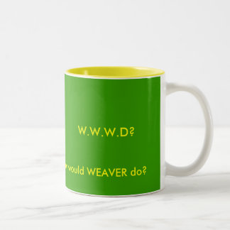 W.W.W.D?, What would WEAVER do? Coffee Mugs
