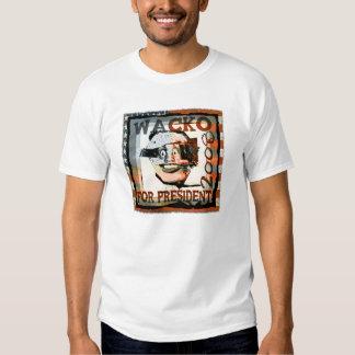 wacko for president... t-shirts