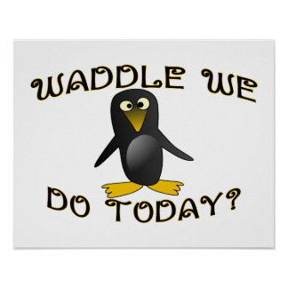Waddle We Do Today Penguin Posters