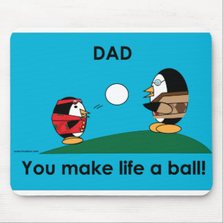 Waddles dad makes life a ball! mouse pad