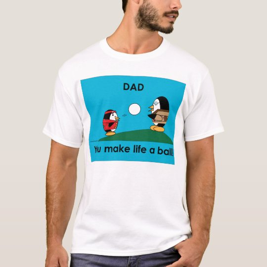 Waddles dad makes life a ball T-shirt