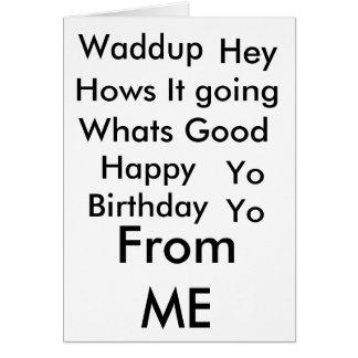Waddup, ey, Hows él que va, cuál es bueno, yoyo, Tarjeta De Felicitación