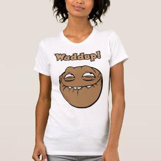 Waddup! Womens T-shirt