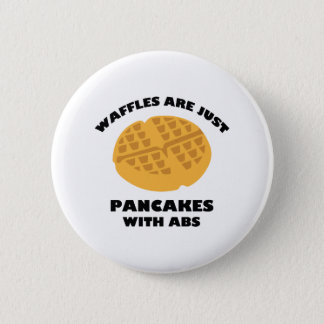 Waffles Are Just Pancakes With Abs Button