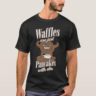 Waffles Are Just Pancakes with Abs Funny Workout T T-Shirt