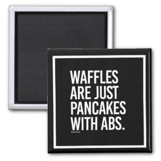 Waffles are just pancakes with abs -   - Gym Humor Magnet