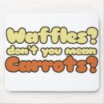 Waffles? Don't you mean carrots? Mousepad