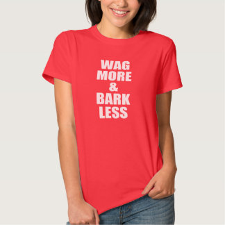 Wag more and bark less, Dog quote T-Shirt