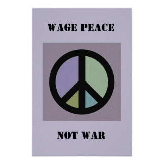 Wage Peace Not War Poster